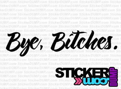 Bye Bitches.