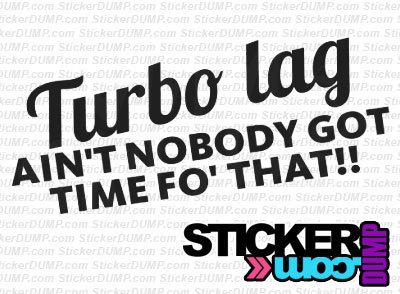 Turbo Lag Ain't Nobody Got Time Fo' That