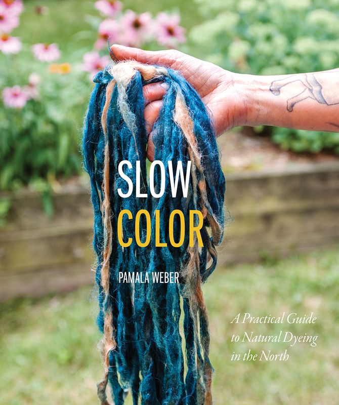 Slow Color: A Practical Guide to Natural Dyeing in the North