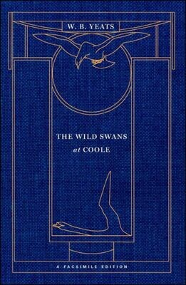 The Wild Swans at Coole: A Facsimile Edition - W.B. Yeats