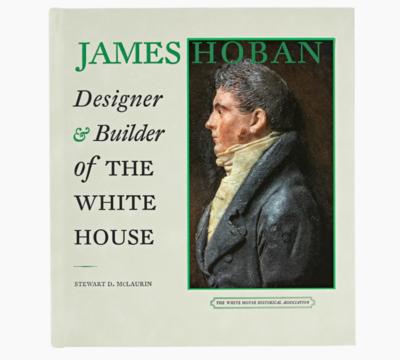James Hoban: Designer and Builder of the White House