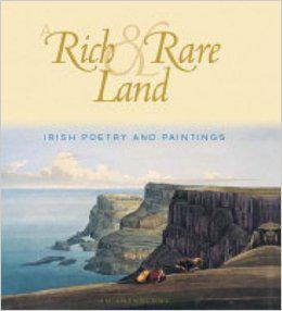 A Rich and Rare Land - Irish Poety and Paintings