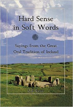 Hard Sense in Soft Words: Sayings from the Great Oral Tradition of Ireland