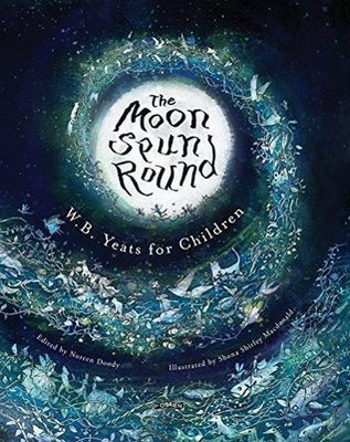 The Moon Spun Round: W.B. Yeats for Children