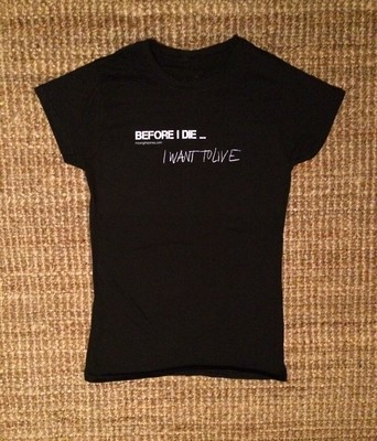 BEFORE I DIE I WANT TO LIVE Tshirt (short sleeve)