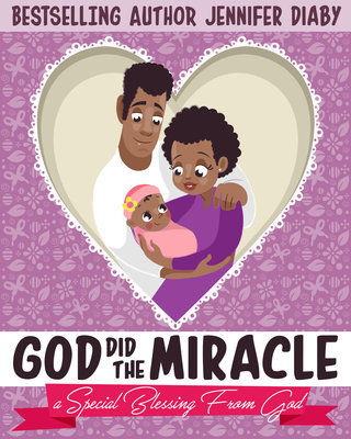 """Order Your Copy  Of """"God Did The Miracle: A Special Blessing From God"""""""