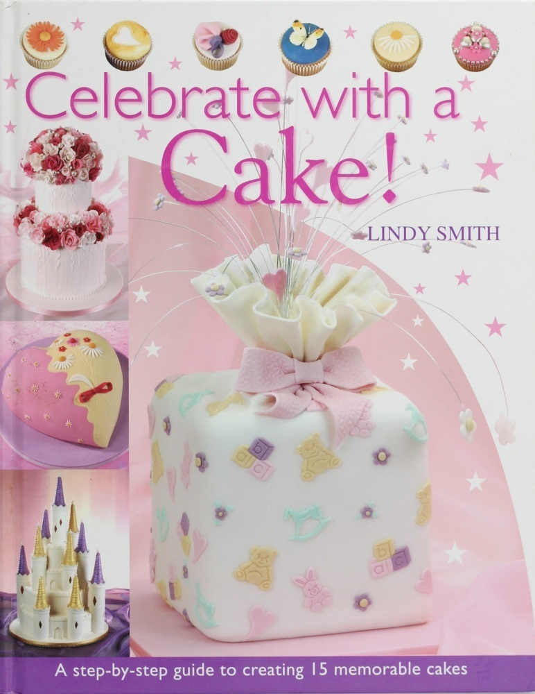 Celebrate with a Cake! Book by Lindy Smith