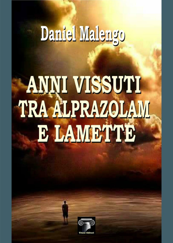 ANNI VISSUTI TRA ALPRAZOLAM E LAMETTE