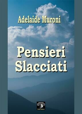 PENSIERI SLACCIATI - Adelaide Muroni