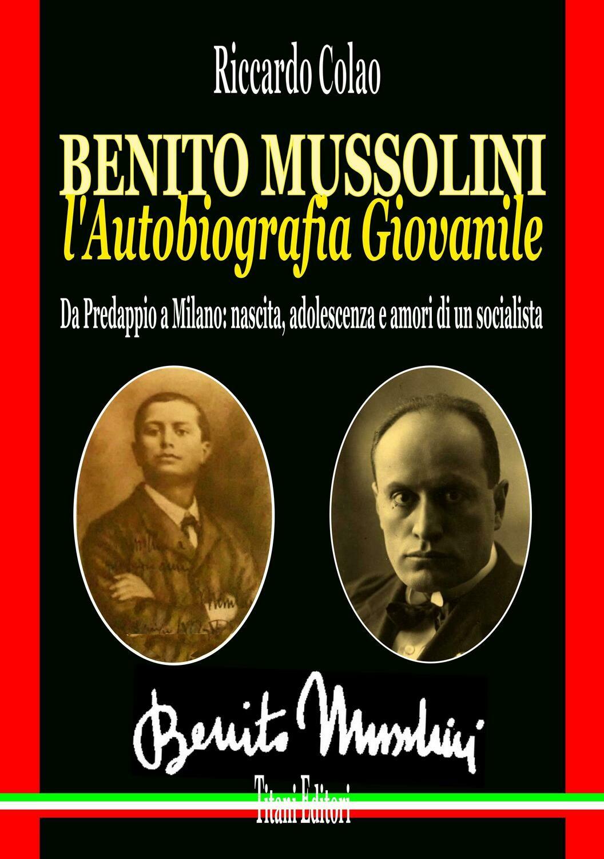BENITO MVSSOLINI - L'AUTOBIOGRAFIA GIOVANILE Da Predappio a Milano, nascita, adolescenza e amori di un socialista