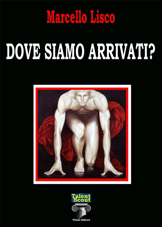 DOVE SIAMO ARRIVATI - Marcello Lisco