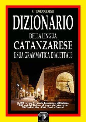 DIZIONARIO DELLA LINGUA CATANZARESE - V. SORRENTI
