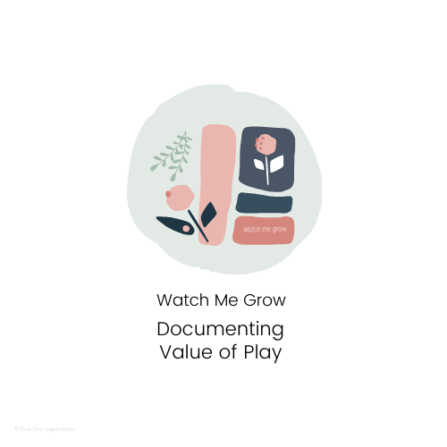 DOCUMENTING - Value of Play - Watch me grow