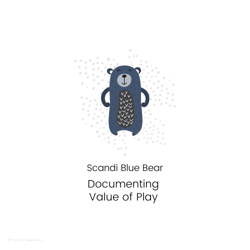 DOCUMENTING - Value of Play - Scandi Blue Bear