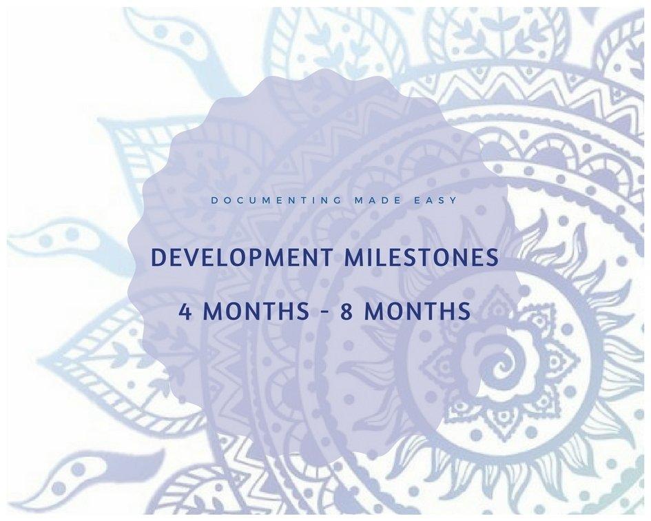 Documenting Made Easy - Developmental Milestones - 4 Months - 8 Months