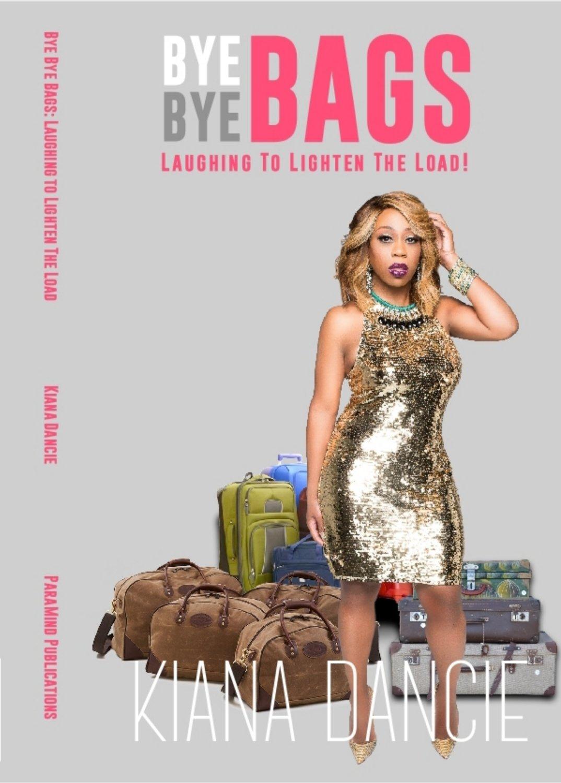 """Bye Bye Bags! Laughing To Lighten The Load!!!"" Book by Kiana Dancie"