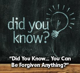Did You Know... You Can Be Forgiven Anything?
