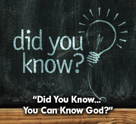 Did You Know... You Can Know God?