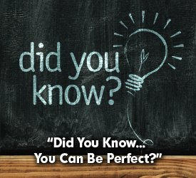 Did You Know... You Can Be Perfect?