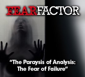 The Paralysis of Analysis: The Fear of Failure