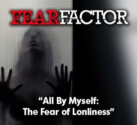All By Myself: The Fear of Loneliness