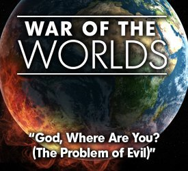 God, Where Are You? (The Problem of Evil)