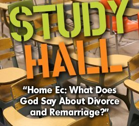 Home Ec: What Does God Say About Divorce and Remarriage?
