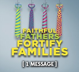 Faithful Fathers Fortify Families