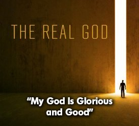 My God Is Glorious and Good