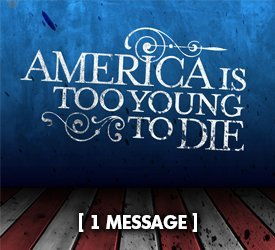 America Is Too Young to Die
