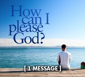 How Can I Please God?