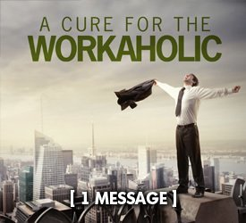 A Cure for the Workaholic