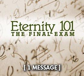 Eternity 101: The Final Exam
