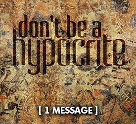 Don't Be a Hypocrite