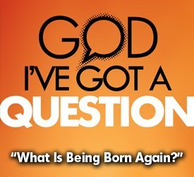 What Is Being Born Again?