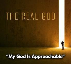 My God Is Approachable