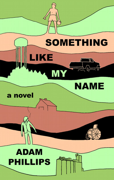 Something Like My Name, by Adam Phillips