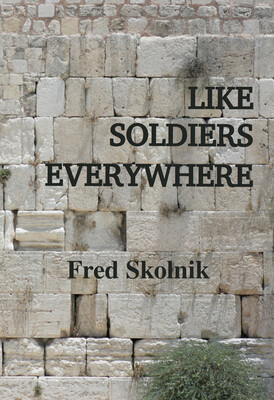 Like Soldiers Everywhere, by Fred Skolnik