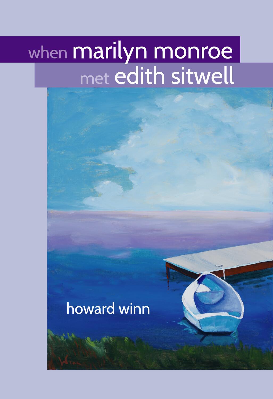 When Marilyn Monroe Met Edith Sitwell, by Howard Winn