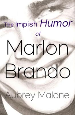 The Impish Humor of Marlon Brando, by Aubrey Malone