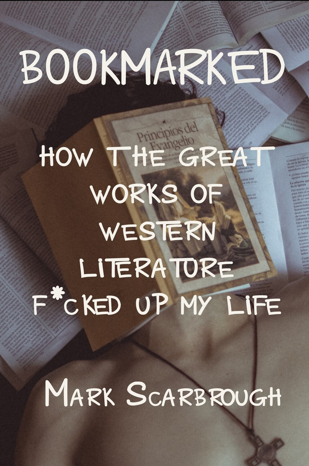 Bookmarked: How the Great Works of Western Literature F*cked up My Life, by Mark Scarbrough