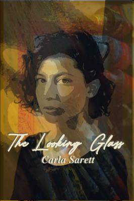 The Looking Glass, by Carla Sarett