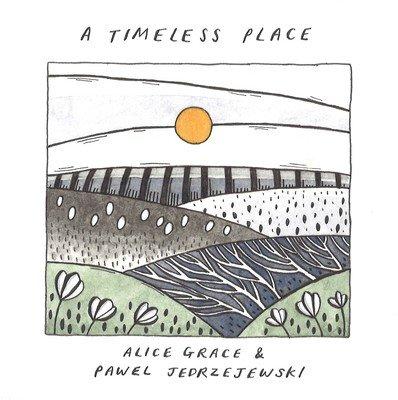 Alice Grace & Pawel Jedrzejewski - A Timeless Place
