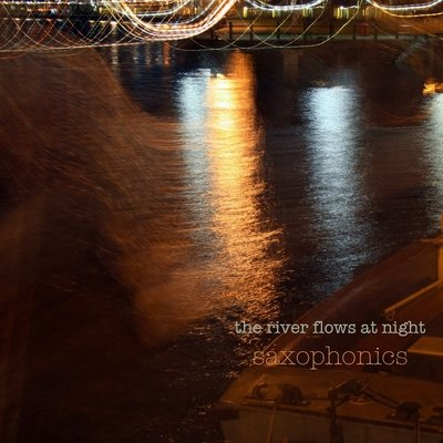 Saxophonics - The River Flows At Night