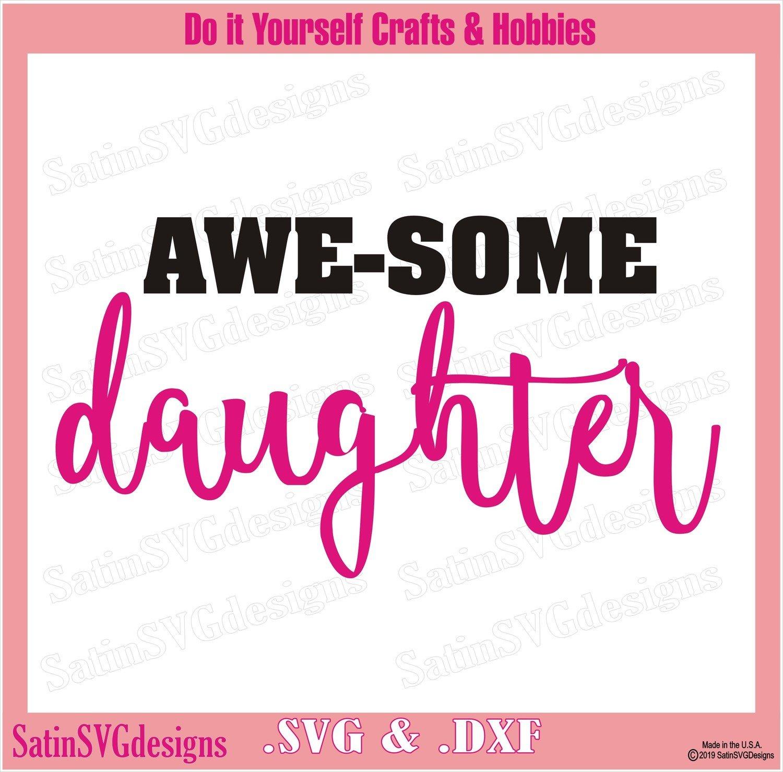AWE-SOME Daughter Design SVG Files, Cricut, Silhouette Studio Cameo, Custom Digital Cut Files