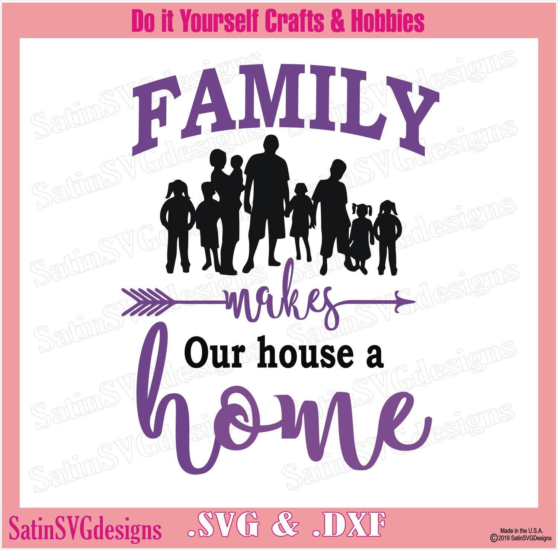 FAMILY Makes Our House A Home Design SVG Files, Cricut, Silhouette Studio Cameo, Custom Digital Cut Files