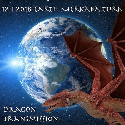 Earth Merkaba Turn 12.1.18 Dragon Transmission