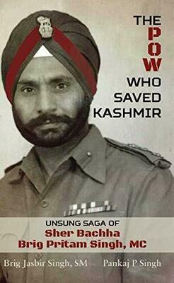 The POW Who Saved Kashmir: Unsung Saga of Sher Bachha Brig Pritam Singh, MC