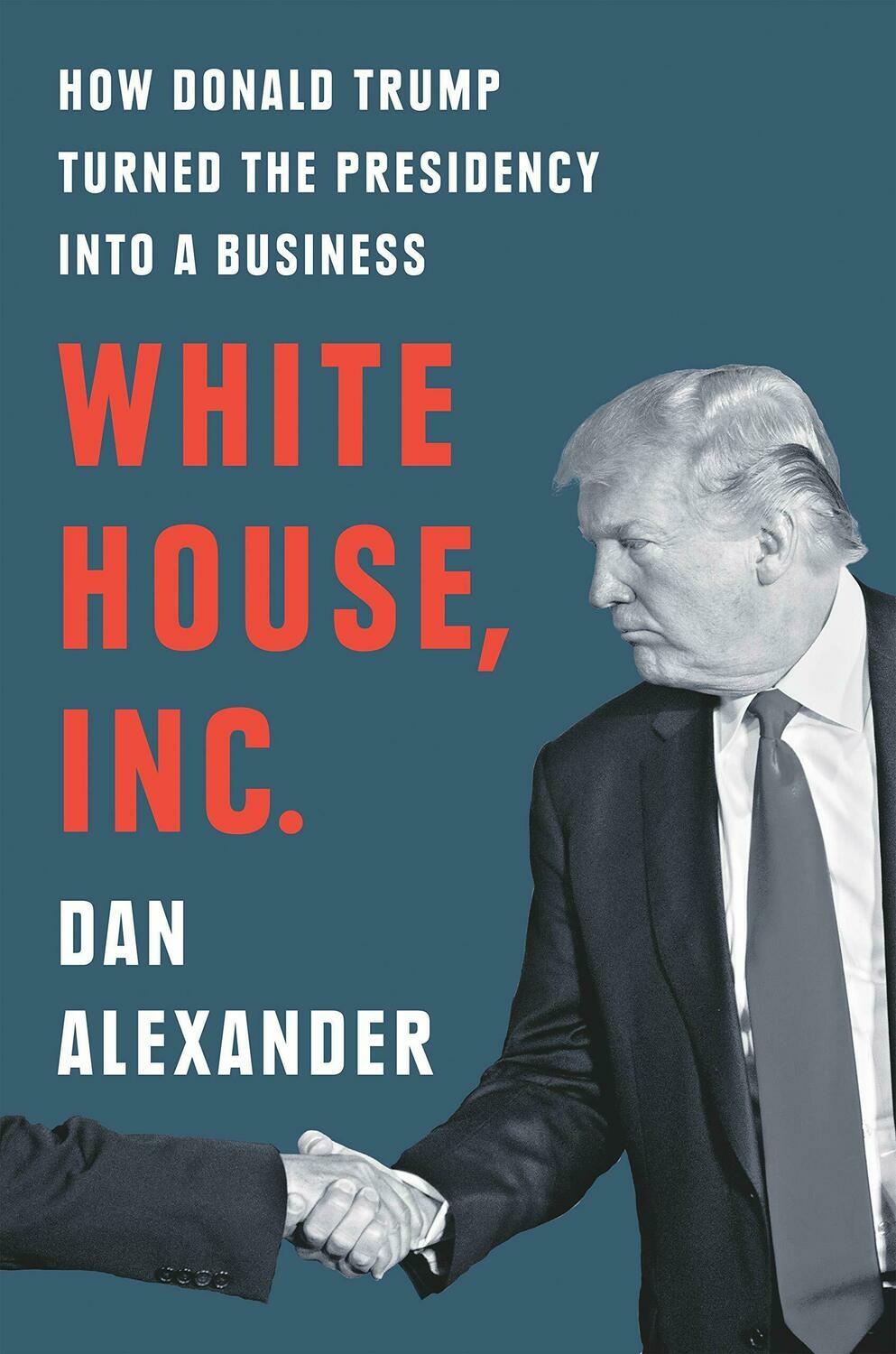 White House, Inc.: How Donald Trump Turned the Presidency into a Business