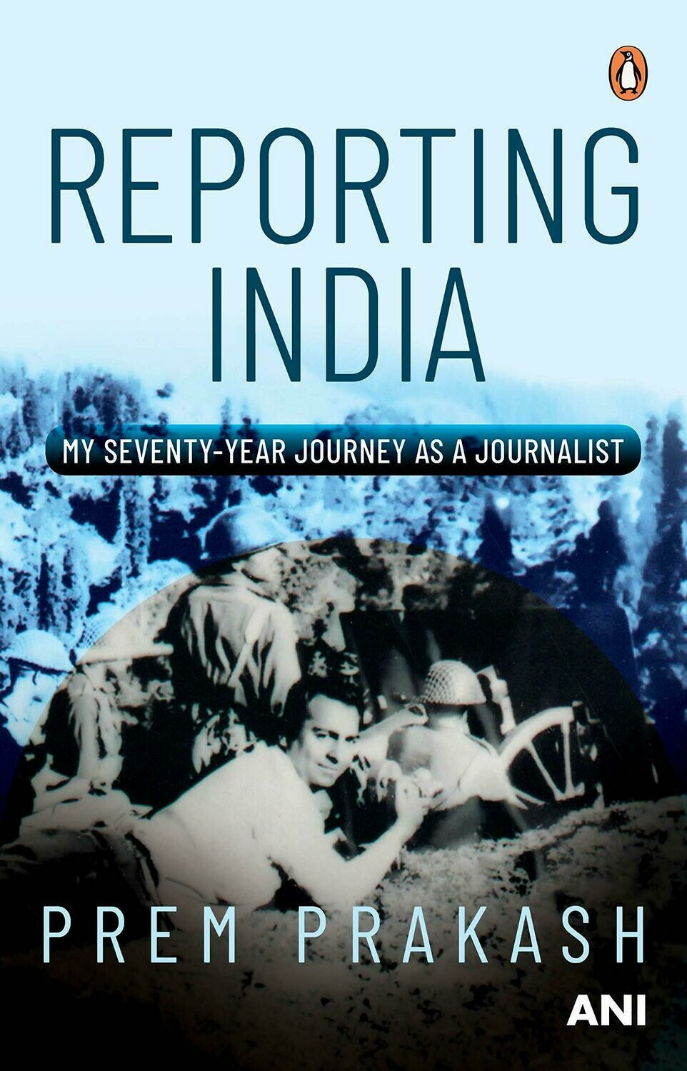 Reporting India: My Seventy-year Journey as a Journalist